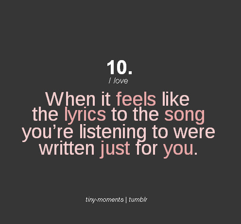 When It Feels Like The Lyrics To The Song Youre Listening To Were Written Just For You Music Quote