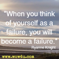 When You Think Of Yourself As A Failure You Will Become A Failure Ryanne