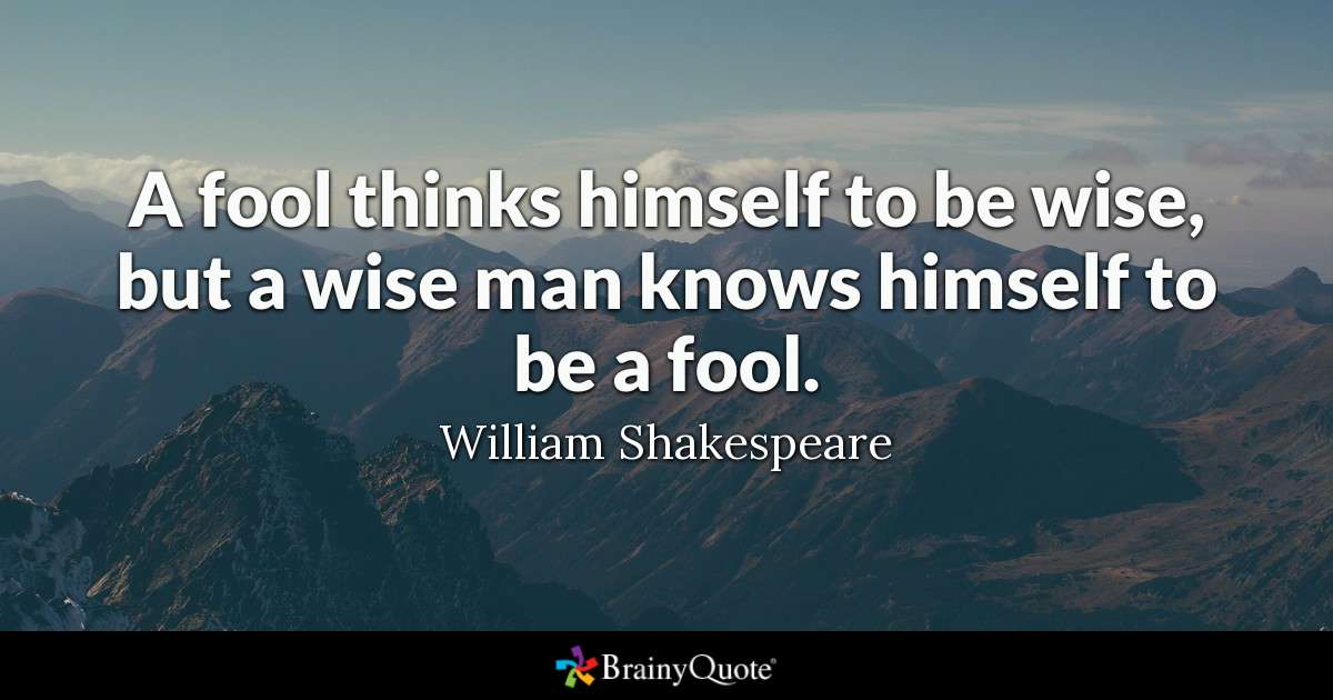 Quote A Fool Thinks Himself To Be Wise But A Wise Man Knows Himself To Be