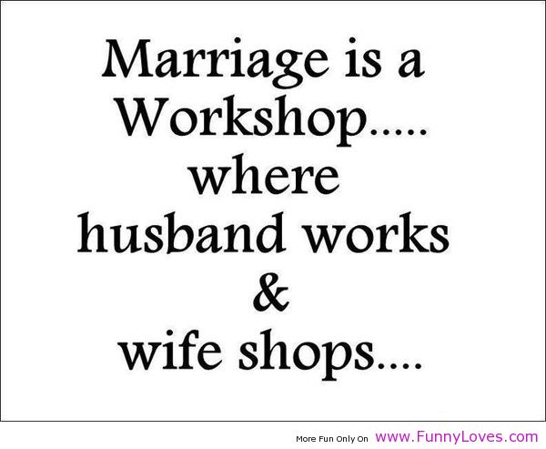 Workshop Husband Works Funny Quotes About Love And Marriage Wife Shops Humorous Travelling Monochromatic Black Whites