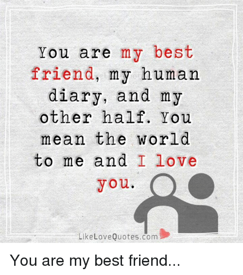 Memes  F F A  And Love Quotes You Are My Best Friend My Human