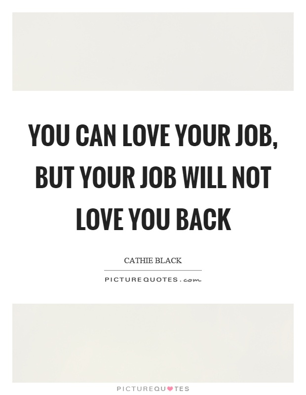 you can love your job but your job will not love you back picture quote