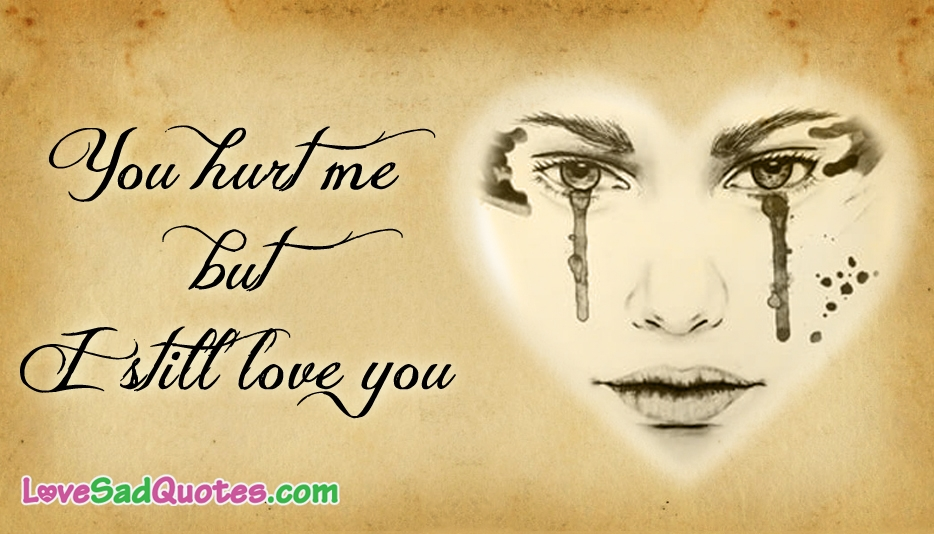 Quotes You Hurt Me But Still Love You Hover Me