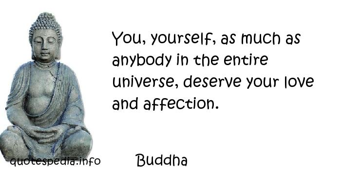 You Yourself As Much As Anybody In The Entire Universe Deserve Your Love And