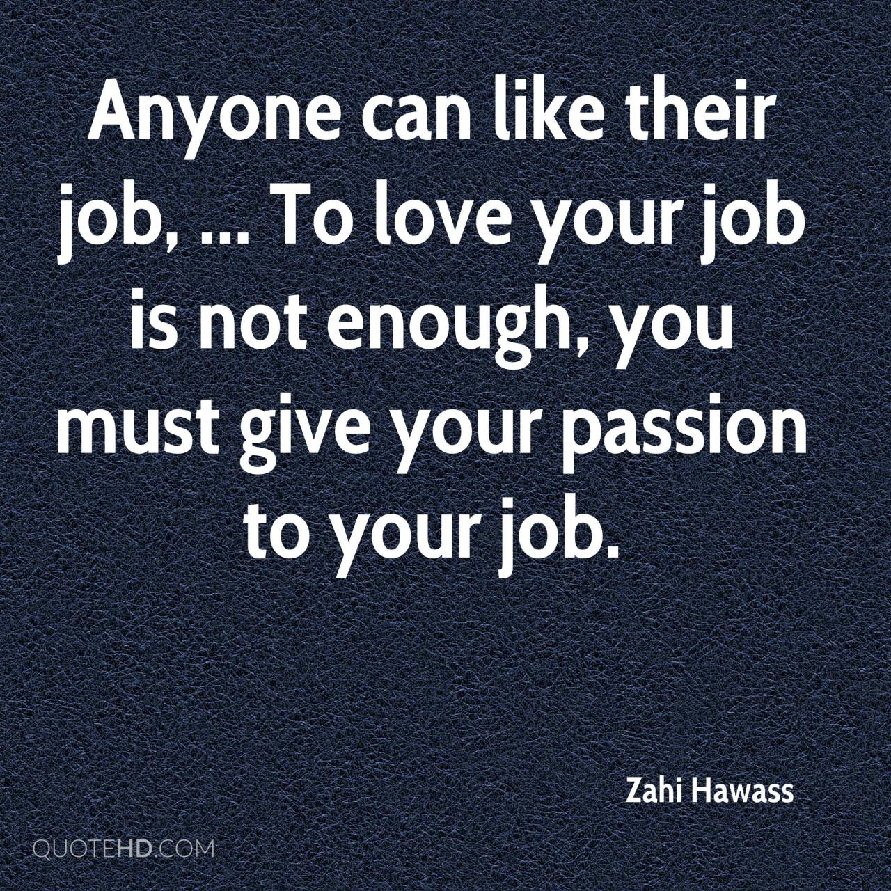 Anyone Can Like Their Job To Love Your Job Is Not Enough