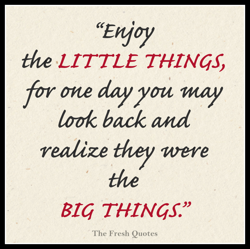 Motivational Cancer Quotes Enjoy The Little Things For One Day You May Look Back
