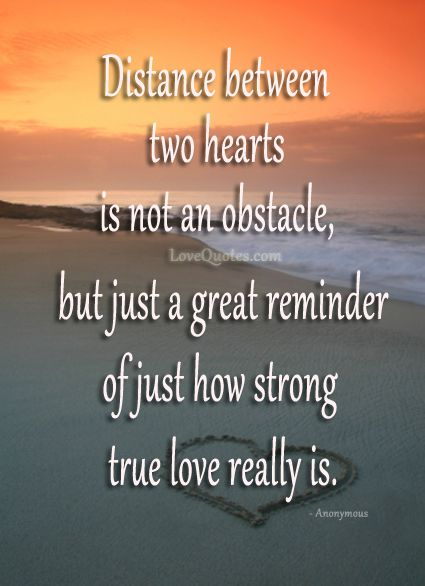 Distance Love Quote Distance Between Two Hearts Is Not An Obstacle But Just A Great Reminder Of Just How Strong True Love Really Is
