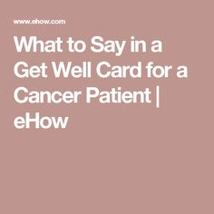 What To Say In A Get Well Card For A Cancer Patient Ehow