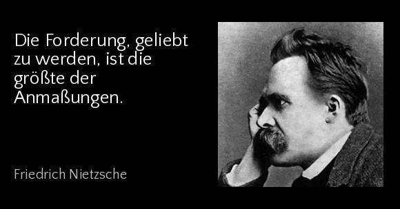 Friedrich Nietzsche Zitate Forderung Geliebt Zu Werden Ist Groste Der Anmasungen