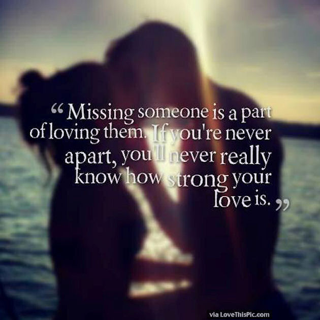 Missing Someone Is Part Of Loving Them