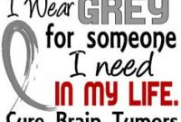 Grey For Someone I Needin Tumors