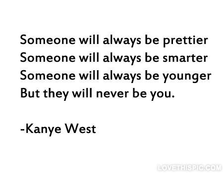 They Will Never Be You Life Quotes Quotes Positive Quotes Quote Kanye West Quotes And Sayings Image Quotes Picture Quotes Kanye West Quotes