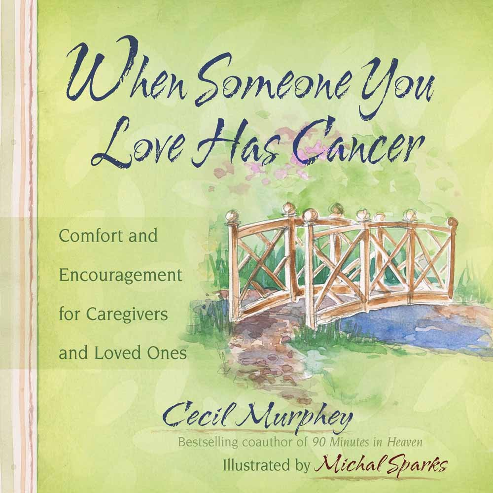 When Someone You Love Has Cancer Comfort And Encouragement For Caregivers And Loved Ones Cecil Murphey Michal Sparks  Amazon Com Books