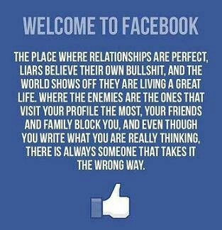 Welcome To Facebook The Place Where Relationships Are Perfect Liars Belive Their Own Bullshit
