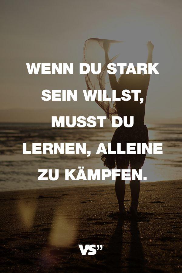 Visual Statements Spruche Zitate Quotes Motivation Wenn Du Stark Sein Willst Musst Du Lernen Alleine Zu Kampfen