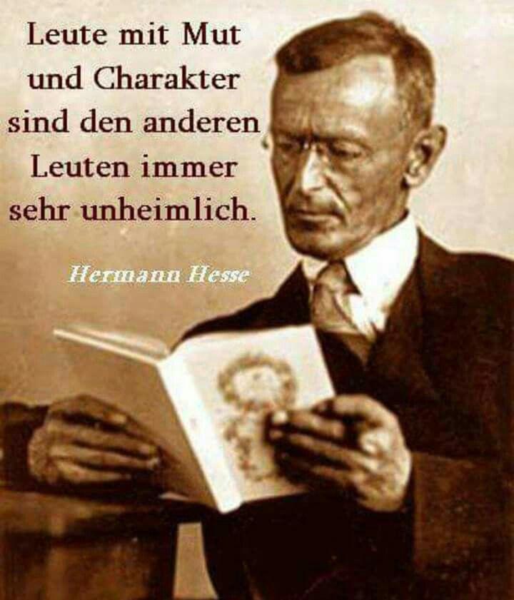 Ich Liebe Ihn Und Immer Noch Leute Mit Mut Und Charakter Sind Den Anderen Leuten Immer Sehr Unheimlich Hermann Hesse Via Buhl
