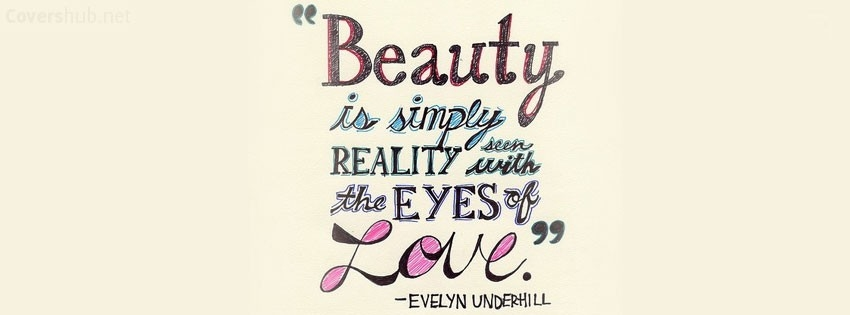 Beauty Is Simply Reality Seen With The Eyes Of Love Evelyn Underhill