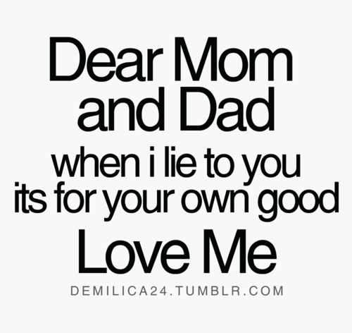 Dear Mom And Dad When I Lie To You Its For Your Own Good Love Me