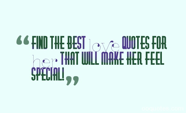 Find The Best Love Quotes For Her That Will Make Her Feel Special