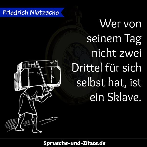 Friedrich Nietzsche Zitat Wer Von Seinem Tag Nicht Zwei Drittel Fur Sich Selbst Hat