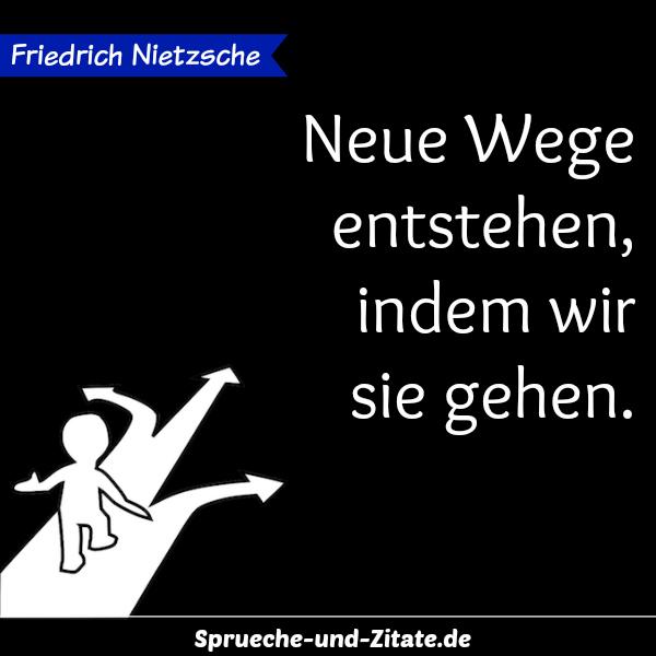 Friedrich Nietzsche Zitat Neue Wege Entstehen Indem Wir Sie Gehen