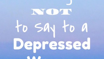 Things Not To Say To A Depressed Woman