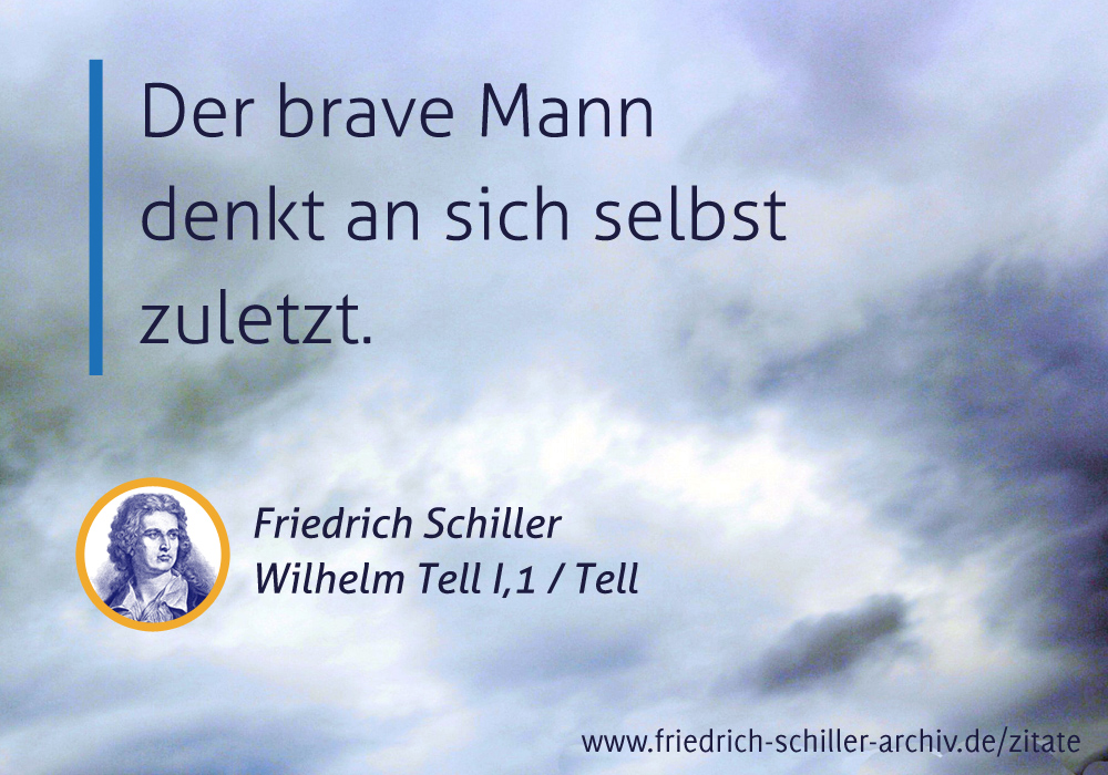Schiller Zitat Der Brave Mensch Denkt An Sich Selbst Zuletzt