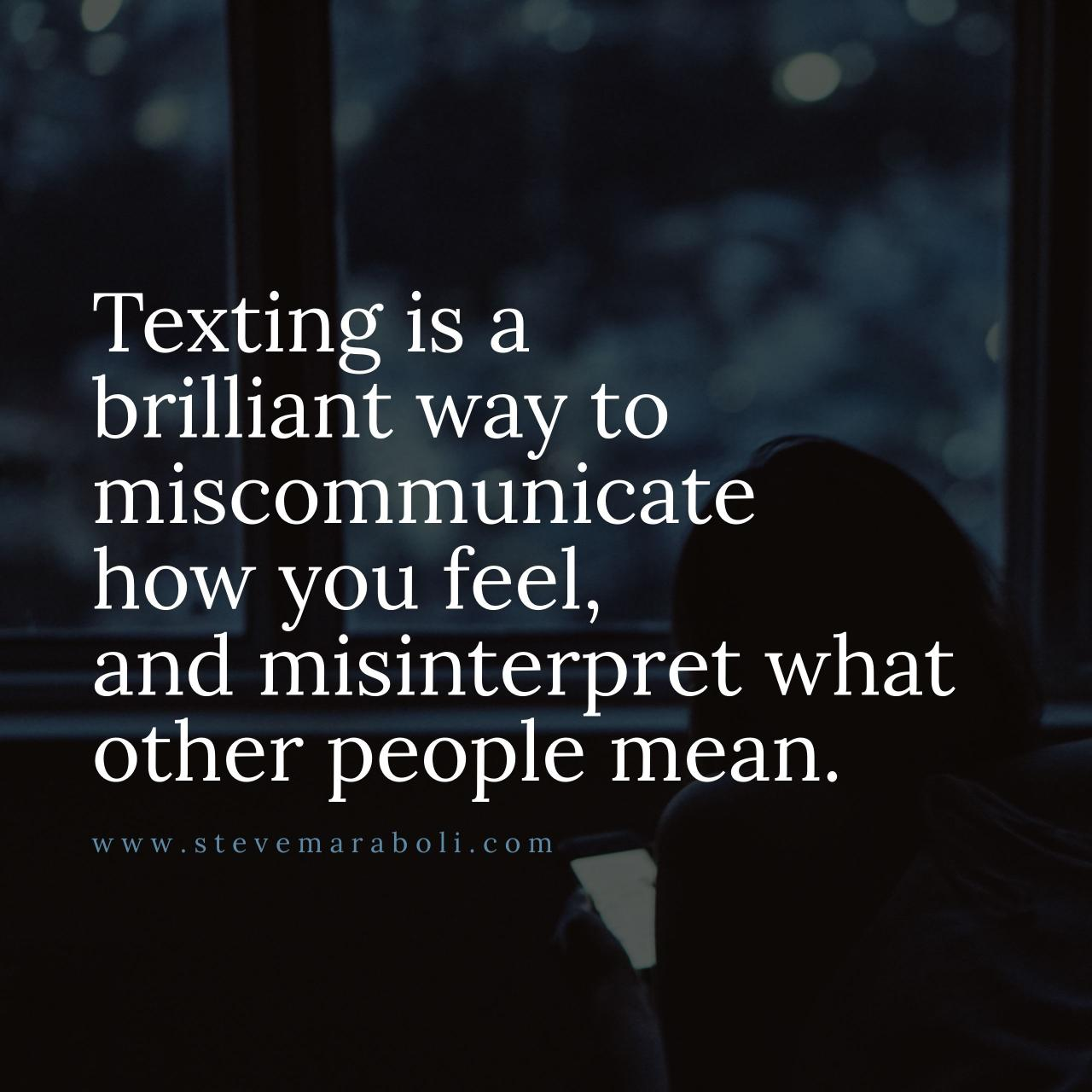Texting Is A Brilliant Way To Miscommunicate How You Feel And Misinterpret What Other People Mean