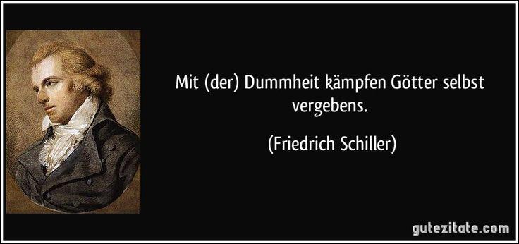From Gute Zitate  C B Mit Der Dummheit Kampfen Gotter Selbst Vergebens Friedrich Schiller