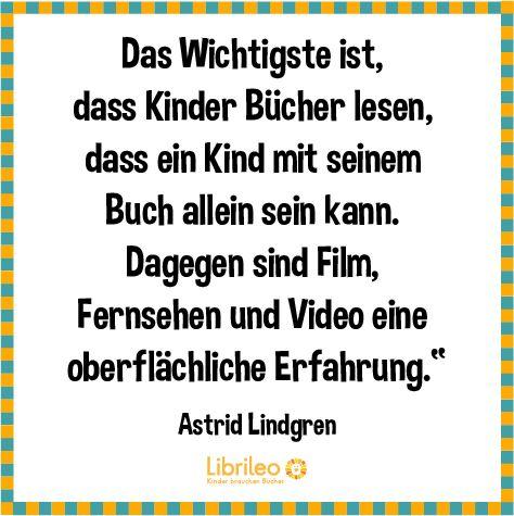 Dass Ein Kind Mit Seinem Buch Allein Sein Kann Dagegen Sind Film Fernsehen Und Video Eine Oberflachliche Erfahrung Ein Zitat Von Astrid Lindgren