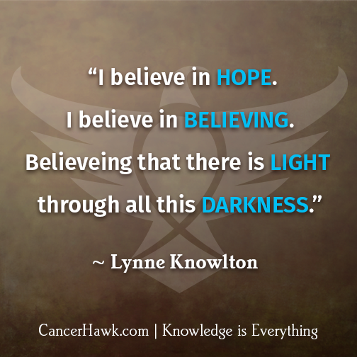 Believe In Hope Inspirational Cancer Quotes Ligh Through All This Darkness Lynee Knowlton Knowledge