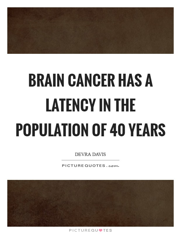 In Cancer Has A Latency In The Population Of Years Picture Quote
