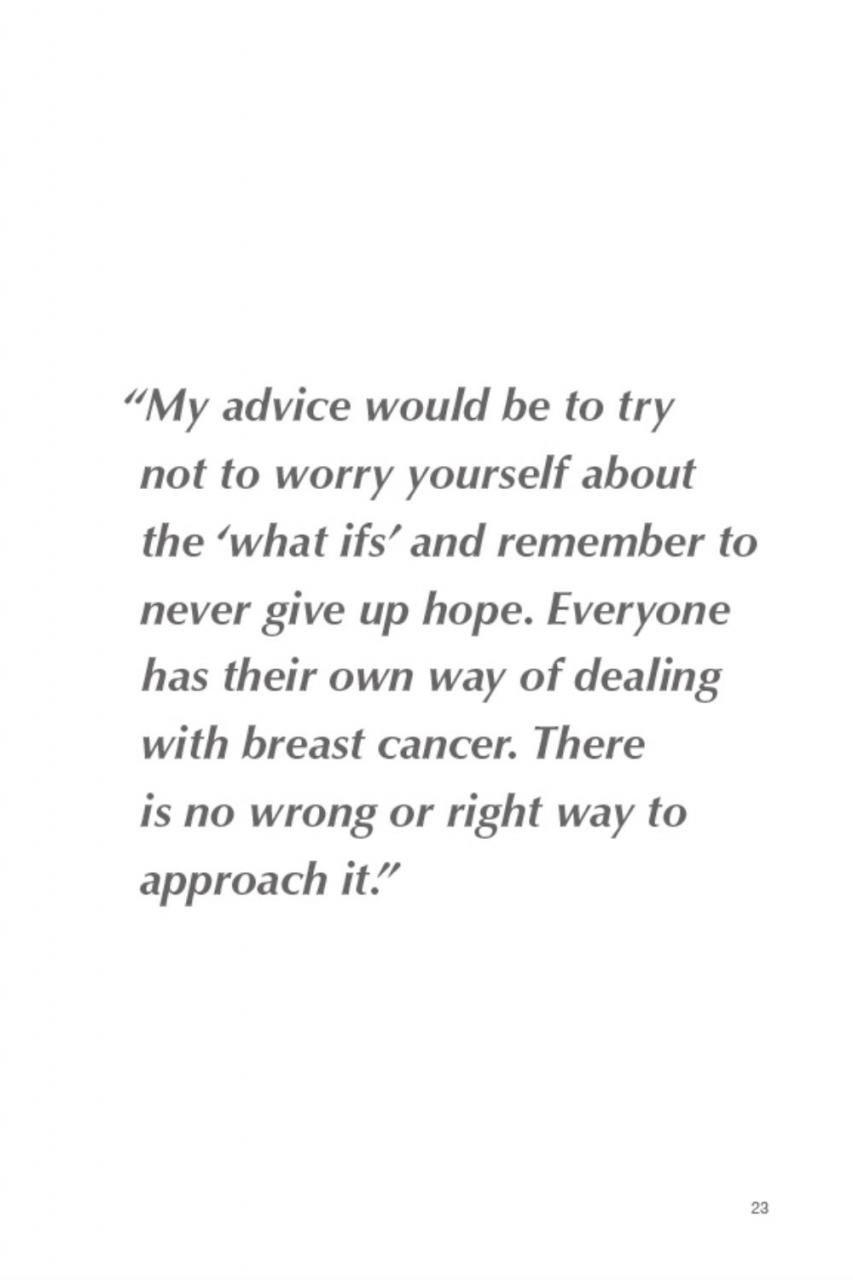 Would Be To Try Not To Worry Yourself About The What Ifs And Remember To Never Give Up Hope Everyone Has Their Own Way Of Dealing Witht Cancer