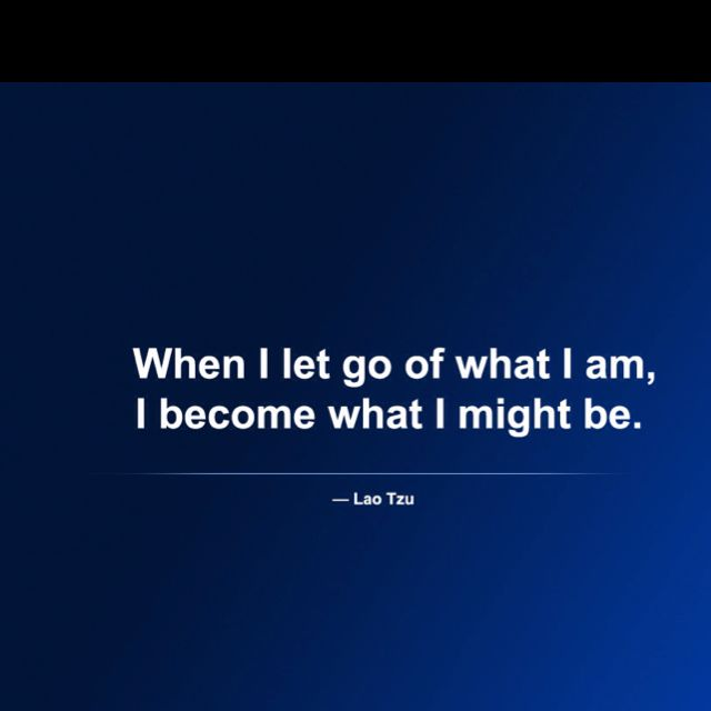 When I Let Go Of What I Am I Become What I Might Be Lao Tzu Tao Te Ching Tao Verses Pinterest Spruche