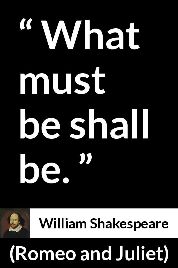 William Shakespeare Romeo And Juliet What Must Be Shall Be