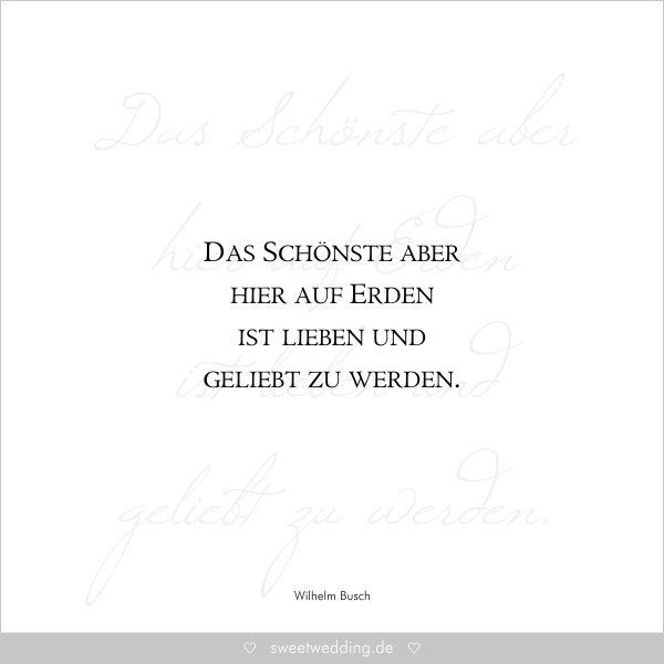 Trauspruche Zitate Hochzeit Liebe Gluck Das Schonste Aber Hier Auf Erden Ist Lieben Und Geliebt Zu Werden Wilhelm Busch Mehr