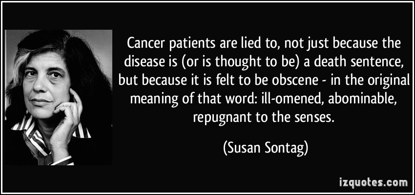 Cancer Death Quotes Encouraging Cancer Patients Are Lied To Not Just Because The Disease Is Or