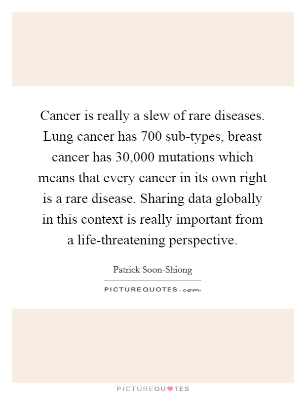 Cancer Is Really A Slew Of Rare Diseases Lung Cancer Has Sub Types T Cancer Has Mutations Which Means That Every Cancer In Its Own Right