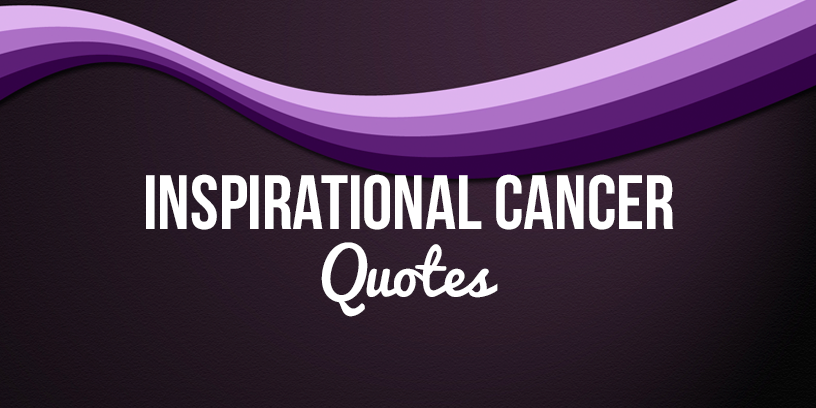 Inspirational Cancer Quotes Beating Surviving