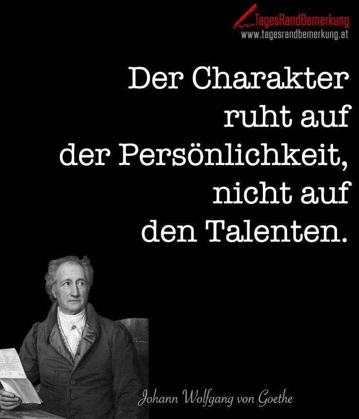 Der Charakter Ruht Auf Der Personlichkeit Nicht Auf Den Talenten Zitat Von