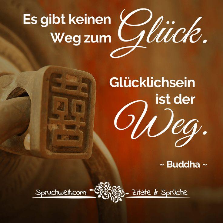 Buddha Zitat Es Gibt Keinen Weg Zum Gluck Glucklichsein Ist Der Weg