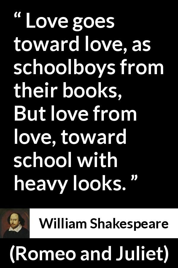 William Shakespeare Romeo And Juliet Love Goes Toward Love As Schoolboys From Their Shakespeare Quoteswilliam Shakespeareromeo Und Julia Zitatestar
