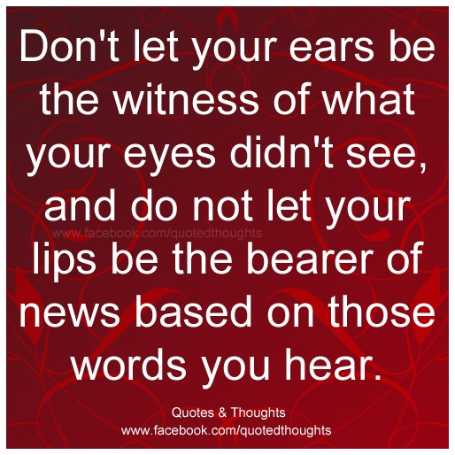 About Gossip Rumours Dont Let Your Ears Be The Witness Of What Your Eyes Didnt See And Do Not Let Your Lips Be The Bearer Of News Based On Those Words