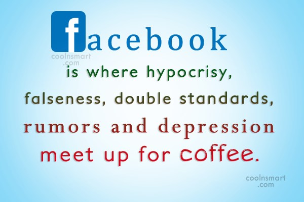 Facebook Status Quote Facebook Is Where Hypocrisy Falseness Double Standards