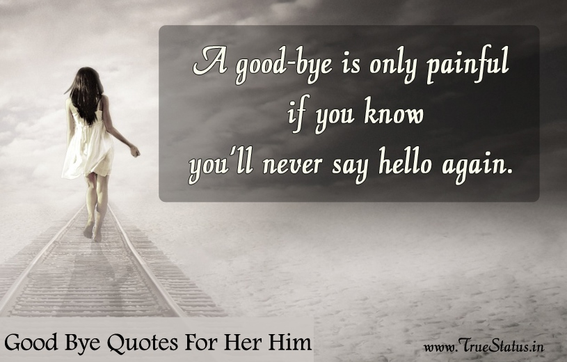 Saying Goodbye Quotes For Him Her Sad Relationship Love Breakup Status