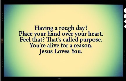 Gorgeous Thing Idea Quotes About Jesus Love Having Rough Day Place Feel Ed Purpose Alive Reason