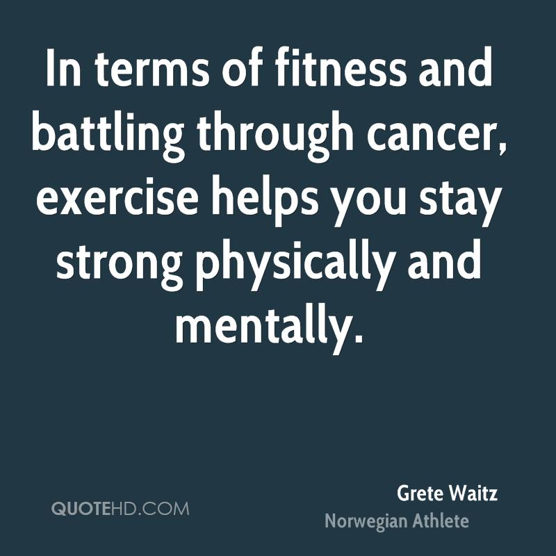 In Terms Of Fitness And Battling Through Cancer Exercise Helps You Stay Strong Physi Y And