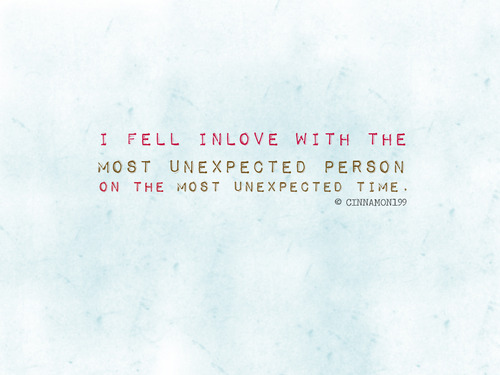 I Fell In Love With The Most Unexpected Person Love Quote