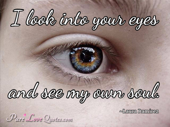 I Look Into Your Eyes And See My Own Soul