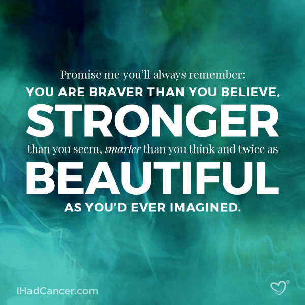 Inspirational Cancer Quote You Arever Than You Believe Stronger Than You Seem